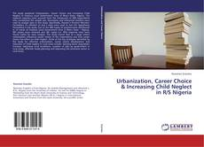 Couverture de Urbanization, Career Choice & Increasing Child Neglect in R/S Nigeria