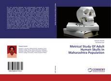 Portada del libro de Metrical Study Of Adult Human Skulls In Maharashtra Population