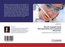 Buchcover von Starch Capped Gold Nanoparticles For Catechol Biosensor