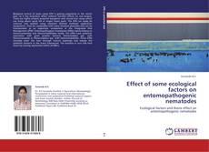 Bookcover of Effect of  some ecological factors on entomopathogenic nematodes