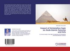 Impact of Aristotelian logic on Arab-Islamic Sciences and Arts的封面
