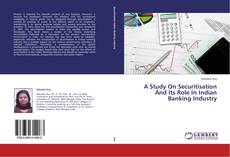 Bookcover of A Study On Securitisation And Its Role In Indian Banking Industry