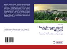 Bookcover of Causes, Consequences and Histories of Rural Urban Migration