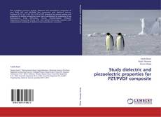 Bookcover of Study dielectric and piezoelectric properties for PZT/PVDF composite