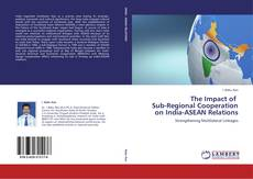 Bookcover of The Impact of   Sub-Regional Cooperation on India-ASEAN Relations
