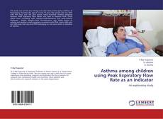 Bookcover of Asthma among children using Peak Expiratory Flow Rate as an indicator
