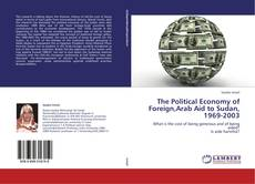 Buchcover von The Political Economy of Foreign,Arab Aid to Sudan,  1969-2003