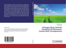 Bookcover of Chinggis Khan And His Conquest Of Khorasan: Causes And Consequences