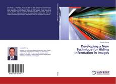 Bookcover of Developing a New Technique for Hiding Information in Images