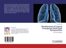 Development of Ligand Conjugated Solid Lipid Nanoparticles kitap kapağı