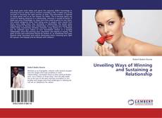 Bookcover of Unveiling Ways of Winning and Sustaining a Relationship