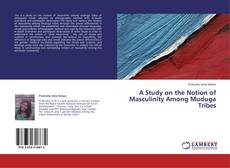Copertina di A Study on the Notion of Masculinity Among Muduga Tribes