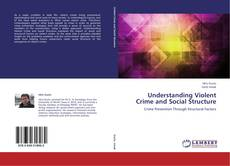 Bookcover of Understanding Violent Crime and Social Structure