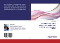 Buchcover von Use of classification algorithm under data mining for managing asthma