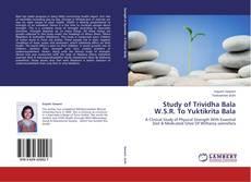Bookcover of Study of Trividha Bala W.S.R. To Yuktikrita Bala