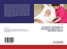 Bookcover of Caregivers Strategies in Managing Aggression in Dementia Clients
