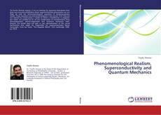 Bookcover of Phenomenological Realism, Superconductivity and Quantum Mechanics