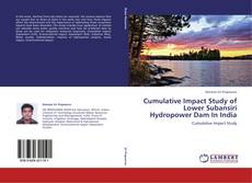 Bookcover of Cumulative Impact Study of Lower Subansiri Hydropower Dam In India