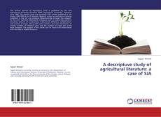 Bookcover of A descriptuve study of agricultural literature: a case of SJA