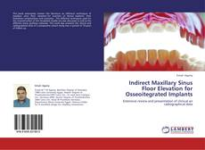 Indirect Maxillary Sinus Floor Elevation for Osseoitegrated Implants kitap kapağı