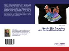 Bookcover of Nigeria: Elite Corruption And Electoral Manipulation?