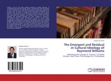 Bookcover of The Emergent and Residual in Cultural Ideology of Raymond Williams
