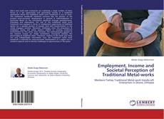 Bookcover of Employment, Income and Societal Perception of Traditional Metal-works