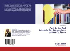 Bookcover of Truth Justice And Reconciliation Commissions; Lessons For Kenya