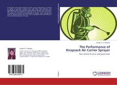 Bookcover of The Performance of Knapsack Air Carrier Sprayer