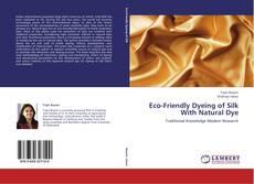 Eco-Friendly Dyeing of Silk With Natural Dye kitap kapağı