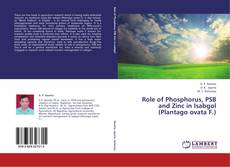 Bookcover of Role of Phosphorus, PSB and Zinc in Isabgol (Plantago ovata F.)