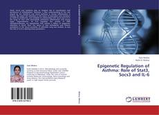 Bookcover of Epigenetic Regulation of Asthma: Role of Stat3, Socs3 and IL-6