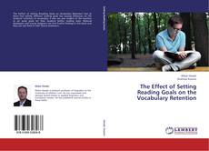 Bookcover of The Effect of Setting Reading Goals on the Vocabulary Retention