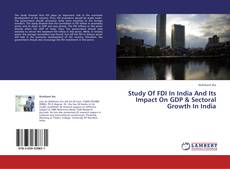 Copertina di Study Of FDI In India And Its Impact On GDP & Sectoral Growth In India