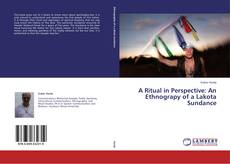 Bookcover of A Ritual in Perspective: An Ethnograpy of a Lakota Sundance