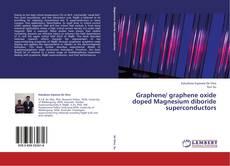 Bookcover of Graphene/ graphene oxide doped Magnesium diboride superconductors