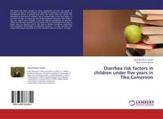 Bookcover of Diarrhea risk factors in children under five years in Tiko,Cameroon