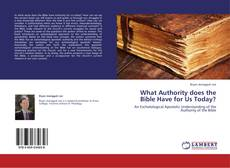 Bookcover of What Authority does the Bible Have for Us Today?