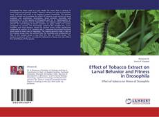 Bookcover of Effect of Tobacco Extract on Larval Behavior and Fitness in Drosophila