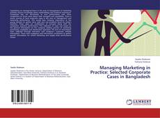 Managing Marketing in Practice: Selected Corporate Cases in Bangladesh的封面