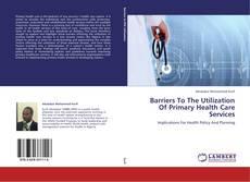 Portada del libro de Barriers To The Utilization Of Primary Health Care Services