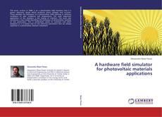 Portada del libro de A hardware field simulator for photovoltaic materials applications