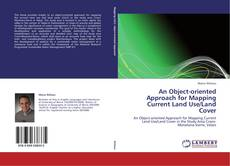 Bookcover of An Object-oriented Approach for Mapping Current Land Use/Land Cover