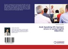 Bookcover of Arab Speaking EFL learners' errors in using English Adjectives   