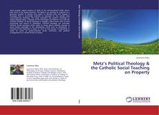 Обложка Metz's Political Theology & the Catholic Social Teaching on Property