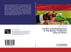 Bookcover of Conflict and Development in The Bawku Traditional Area of Ghana