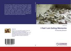 Bookcover of I Feel I am Eating Memories