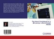 Couverture de The Heart Considered as a ΔV-pump: a Bond Graph Model