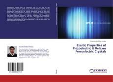 Bookcover of Elastic Properties of Piezoelectric & Relaxor Ferroelectric Crystals