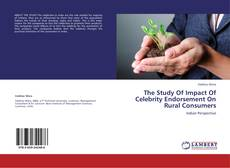 Bookcover of The Study Of Impact Of Celebrity Endorsement On Rural Consumers